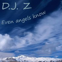 D.J. Z Even angels know