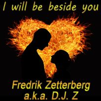 Fredrik Zetterberg a.k. a. D.J. Z I will be beside you