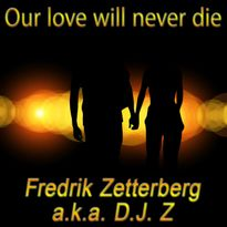 Fredrik Zetterberg a.k.a. D.J. Z Our love will never die